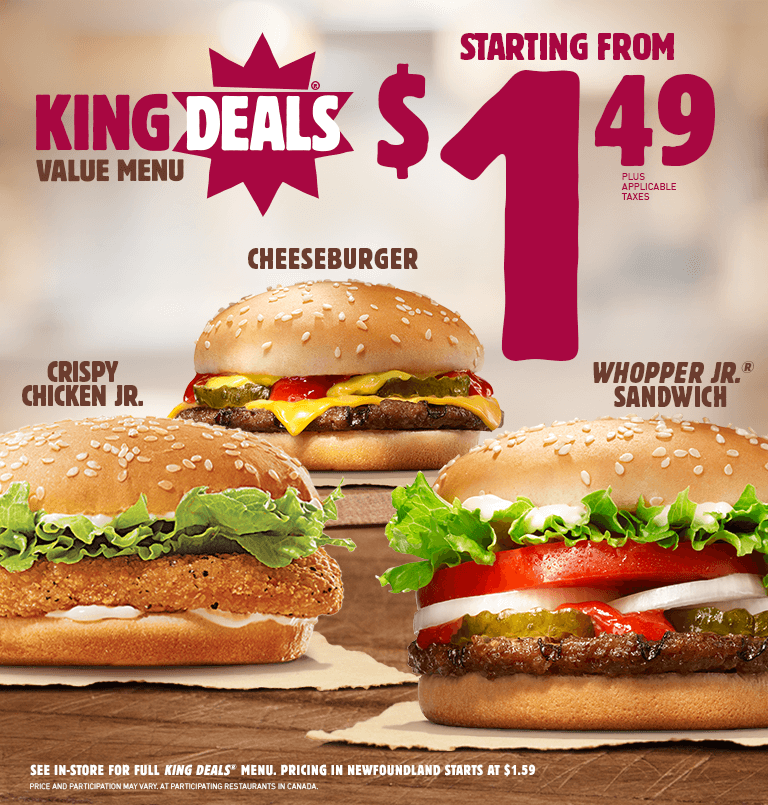 King Deals Value Menu; You are now leaving the Burger King Canada website and will be redirected to the Burger King Corporation website. You are now leaving the Burger King Canada website and will be redirected to. Cancel Continue Open in a new window.